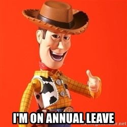 Perv Woody -  I'm on annual leave