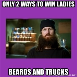 Jase Robertson - Only 2 ways to win ladies Beards and trucks