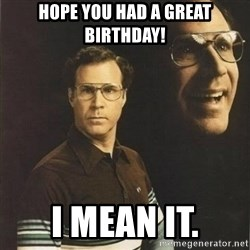 will ferrell - Hope You Had A Great Birthday! I mean it.