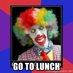go to bed clown  -  Go to lunch