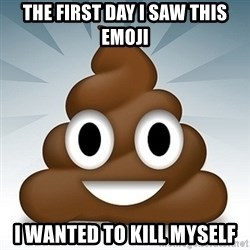 Facebook :poop: emoticon - the first day I saw this emoji I wanted to kill myself