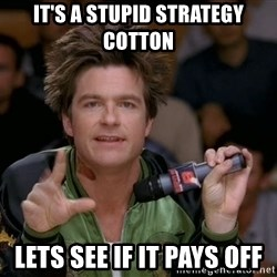 Bold Strategy Cotton - It's a stupid strategy cotton lets see if it pays off