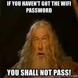 Gandalf You Shall Not Pass - If you haven't got the wifi password you shall not pass!