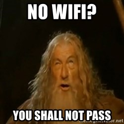 Gandalf You Shall Not Pass - NO WIFI? YOU SHALL NOT PASS