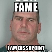 son i am disappoint - FAME I am dissapoint