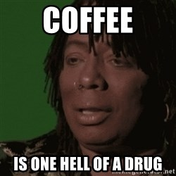 Rick James - Coffee is one hell of a drug