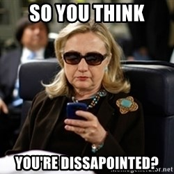 Hillary Text - So you think You're dissapointed?