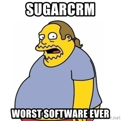 Comic Book Guy Worst Ever - SUGARCRM WORST SOFTWARE EVER