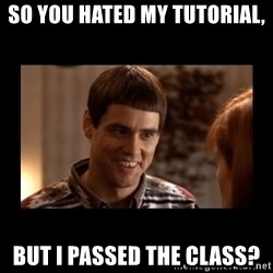 Lloyd-So you're saying there's a chance! - So you hated my tutorial, But I passed the class?