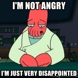 Sad Zoidberg - I'm not angry i'm just very disappointed