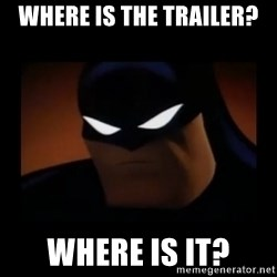 Disapproving Batman - Where is the trailer? Where is IT?