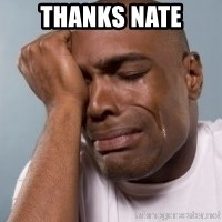 cryingblackman - Thanks Nate