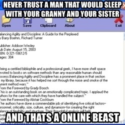 Text - NEVER TRUST A MAN THAT WOULD SLEEP WITH YOUR GRANNY AND YOUR SISTER AND THATS A ONLINE BEAST