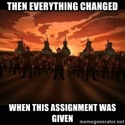 until the fire nation attacked. - Then Everything changed When this assignment was given