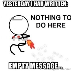 Nothing To Do Here (Draw) - Yesterday I had written: Empty message...