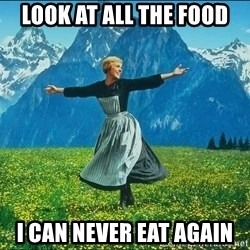 Look at all the things - Look at all the food I can never eat again