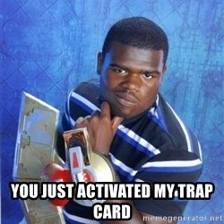 yugioh -   you just activated my trap card