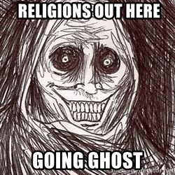 Boogeyman -  religions out here  going ghost