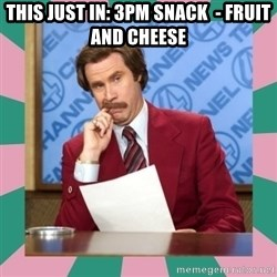 anchorman - this just in: 3pm snack  - fruit and cheese