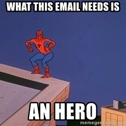 Spiderman12345 - WHAT THIS EMAIL NEEDS IS AN HERO