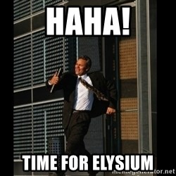 HAHA TIME FOR GUY - HAHA! Time for Elysium