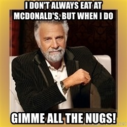 XX beer guy - I don't always eat at McDonald's, but when I do GIMME ALL THE NUGS!
