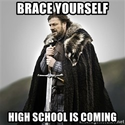 Game of Thrones - Brace Yourself  High School Is Coming
