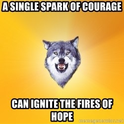 Courage Wolf - a single spark of courage can ignite the fires of hope