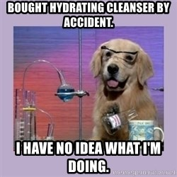 Dog Scientist - Bought hydrating cleanser by accident. I have no idea what I'm doing.