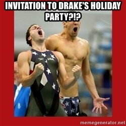 Ecstatic Michael Phelps - Invitation to Drake's Holiday Party?!?