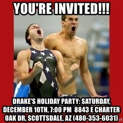 Ecstatic Michael Phelps - You're invited!!! Drake's Holiday Party: Saturday, December 10th, 7:00 pm  8843 E Charter Oak Dr, Scottsdale, AZ (480-353-6031)