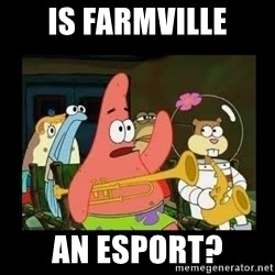 Patrick Star Instrument - Is Farmville An esport?