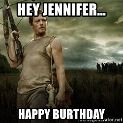 Daryl Dixon - Hey Jennifer... HAPPY BURTHDAY