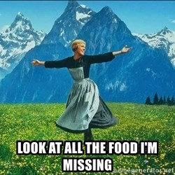 Look at all the things -  look at all the food I'm missing