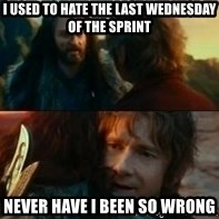 Never Have I Been So Wrong - I used to hate the last wednesday of the sprint never have i been so wrong