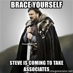 Game of Thrones - Brace yourself Steve is coming to take Associates