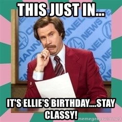 anchorman - This just in... It's Ellie's birthday....stay classy!