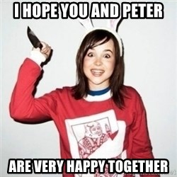 Crazy Girlfriend Ellen - I hope you and Peter Are very happy together