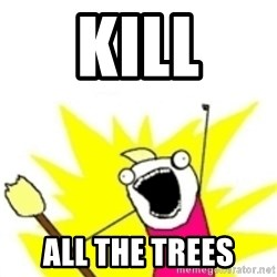 x all the y - kill all the trees
