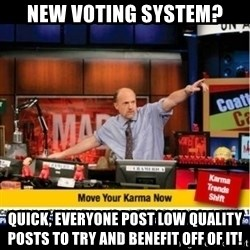 Mad Karma With Jim Cramer - New voting system? Quick, everyone post low quality posts to try and benefit off of it!