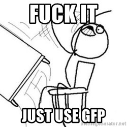 Flip table meme - FUCK it JUST USE GFP