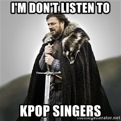 Game of Thrones - i'm don't listen to kpop singers