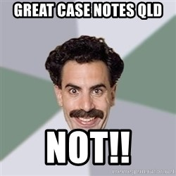 Advice Borat - Great case notes QLD Not!!