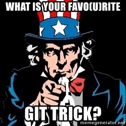 I Want You - what is your favo(u)rite Git trick?