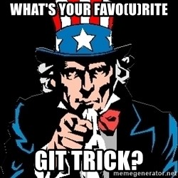 I Want You - What's your favo(u)rite Git trick?
