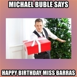 Michael Buble - Michael Buble says Happy Birthday Miss Barras