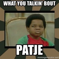 What you talkin' bout Willis  - What you talkin' bout  Patje