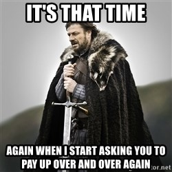 Game of Thrones - It's that time again when I start asking you to pay up over and over again