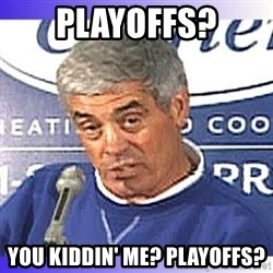 jim mora - Playoffs? You kiddin' me? Playoffs?