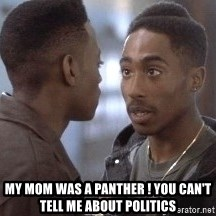 tupac13 -  My mom was a panther ! You can't tell me about politics
